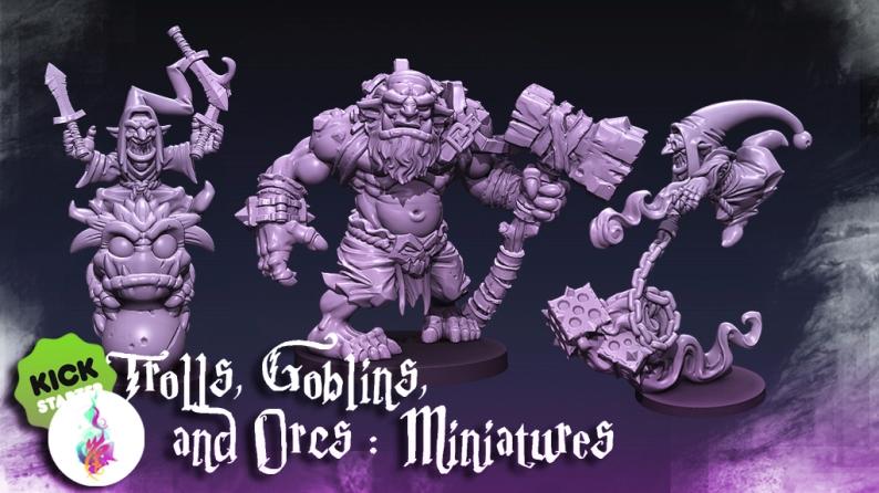 Trolls, Goblins, and Orcs Miniatures – Kickstarter Now Live